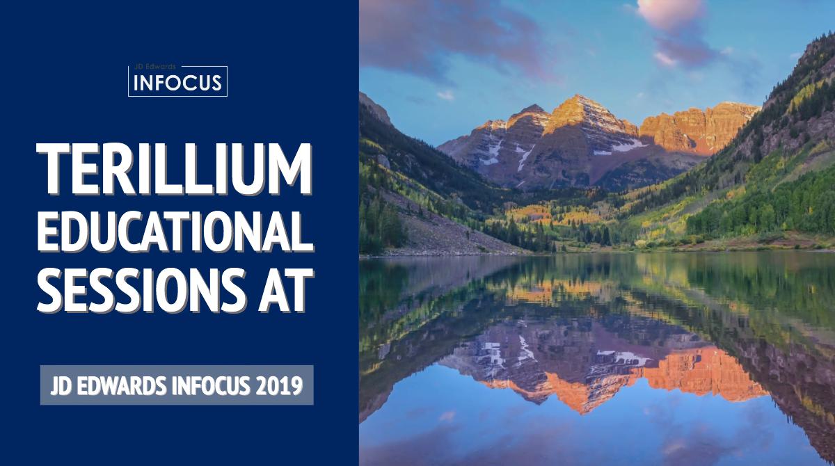 Terillium Educational Sessions at JD Edwards INFOCUS 2019